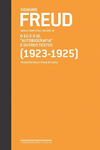 """Freud (1923-1925) - Obras completas volume 16: O Eu e o Id, """"Autobiografia"""" e outros textos"""