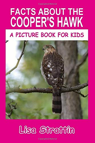 Facts About the Cooper's Hawk (A Picture Book For Kids)