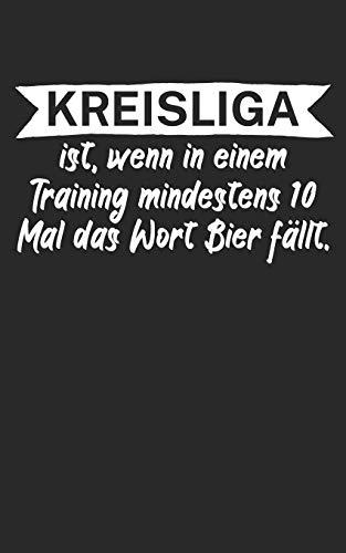 Kreisliga ist wenn in einem Training mindestens 10 Mal das Wort Bier fällt: Fußball Notizbuch für Kreisliga-Spieler und Fans mit Spruch. 120 Seiten Kariert. Perfektes Geschenk.