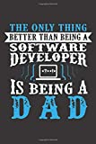 """THE ONLY THINK BETTER THAN BEING A SOFTWARE DEVELOPER IS BEING A DAD: Parents Day Grandparents Day, Father's Day,Birthday and Christmas Gifts From ... x 9"""" 110 Pages)Notepad,Diary,Notebook For Dad"""