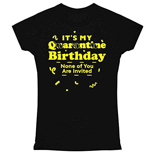 Its My Quarantine Birthday No Ones Invited Funny Black S Graphic Tee T Shirt for Women