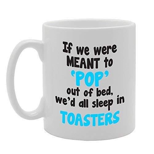 N\A Si tuviéramos la intención de Salir de la Cama, Todos dormiríamos en una tostadora Taza de té Café Divertido único con Refranes Tazas Taza Linda Taza de cerámica de 11 oz Regalo Impresionante