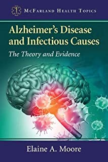 Alzheimer's Disease and Infectious Causes: The Theory and Evidence (McFarland Health Topics)