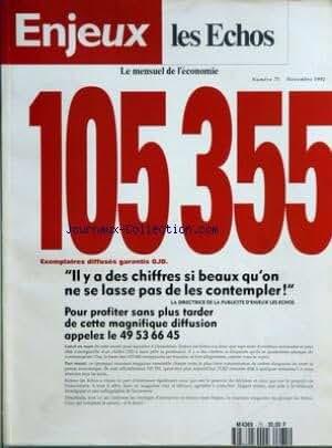ENJEUX LES ECHOS [No 75] du 30/11/1992 - 105 355 exemplaires diffuses garantis ojd il y a des chiffres si beaux qu'on ne se lasse pas de les contempler - la directrice de la publicite d'enjeux les echos