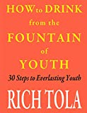 How to Drink from the Fountain of Youth: 30 Steps to Everlasting Youth (English Edition)
