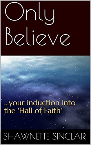Only Believe: ...your induction into the \'Hall of Faith\' (English Edition)
