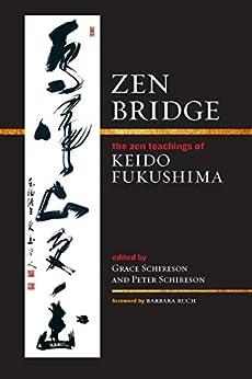 Zen Bridge: The Zen Teachings of Keido Fukushima by [Keido Fukushima, Grace Schireson, Peter Schireson, Barbara Ruch]