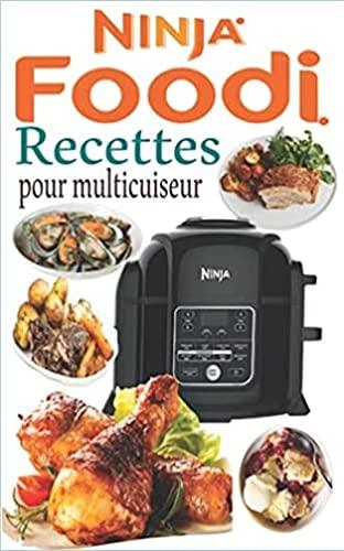 Recettes pour multicuiseur Ninja Foodi: Recettes simples, rapides et délicieuses (French Edition)