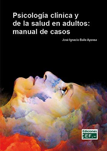 PSICOLOGÍA CLÍNICA Y DE LA SALUD EN ADULTOS: MANUAL DE CASOS