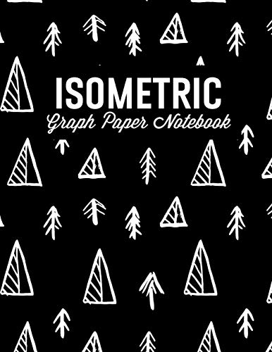 Isometric Graph Paper Notebook: For 3D Design, Sketches, Graphics and More: Tree and Mountain Doodles (Isometric Grid Notebooks)