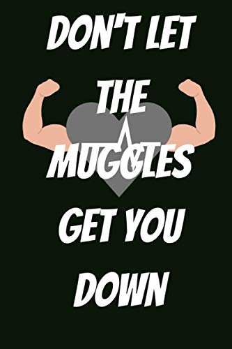 Don't Let the Muggles Get You Down: Funny Blank Lined Notebook Journal For Wizard Harry Movie, Muggle Potter Fan Lover, Inspirational Saying Unique ... Birthday Gift Idea Cute Ruled 6x9 120 Pages  
