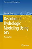 Distributed Hydrologic Modeling Using GIS (Water Science and Technology Library (74))