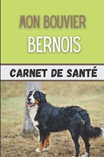 Bouvier Bernois Carnet de Santé: Pour mon Chien | Carnet de Suivi Santé, Vaccination et Croissance de mon Bouvier Bernois | Utile pour les Visites de Soins chez le Vétérinaire