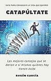Catapultate.com: La Guía Para Conseguir La Vida Que Quieres (Spanish Edition)