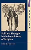 Political Thought in the French Wars of Religion (Ideas in Context)