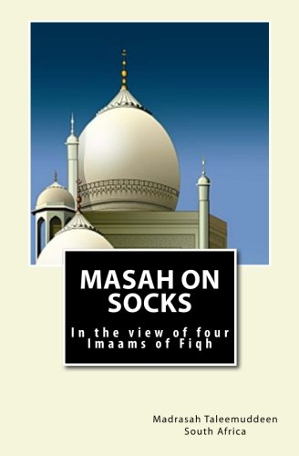 Masah on Socks: In the view of Four Imaams of Fiqh