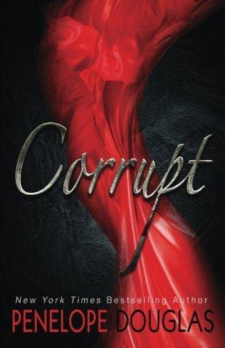 Corrupt by Penelope Douglas (2015-11-13)