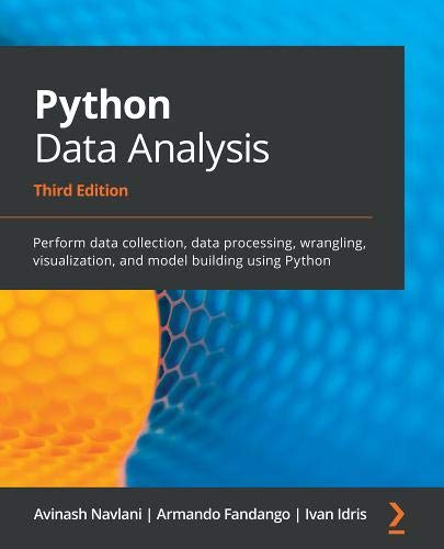 Compare Textbook Prices for Python Data Analysis: Perform data collection, data processing, wrangling, visualization, and model building using Python 3rd ed. Edition ISBN 9781789955248 by Navlani, Avinash,Fandango, Armando,Idris, Ivan