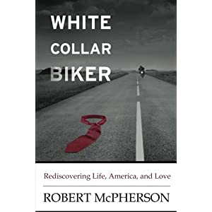 White Collar Biker: Rediscovering Life, America and Love