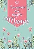 La agenda de la mejor mamá: Agenda Personalizada 2021   Semanal de Enero a Diciembre   formato A5   124 páginas   Regalo para todas las mujeres que ... abuelita, hermana, tía, amiga, colega...