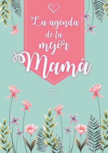 La agenda de la mejor mamá: Agenda Personalizada 2021 | Semanal de Enero a Diciembre | formato A5 | 124 páginas | Regalo para todas las mujeres que ... abuelita, hermana, tía, amiga, colega...