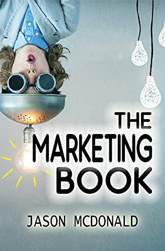 The Marketing Book (2021): a Marketing Plan for Your Business Made Easy via Think / Do / Measure (2021 Marketing 1)