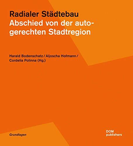 Radialer Städtebau. Abschied von der autogerechten Stadtregion (Grundlagen/Basics)