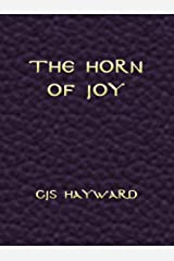 The Horn of Joy: A Meditation on Eternity and Time, Kairos and Chronos (The best works of CJS Hayward) Kindle Edition