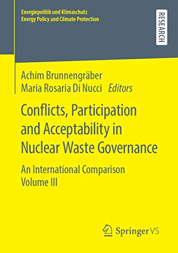 Conflicts, Participation and Acceptability in Nuclear Waste Governance: An International Comparison Volume III (Energiepolitik und Klimaschutz. Energy Policy and Climate Protection) (English Edition)
