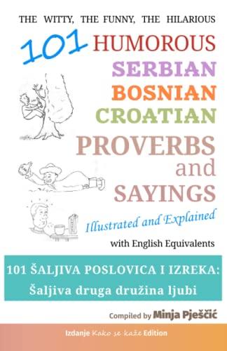 Compare Textbook Prices for 101 Humorous Serbian – Bosnian – Croatian Proverbs and Sayings: 101 šaljiva poslovica i izreka: Šaljiva druga družina ljubi  ISBN 9798649545822 by Pješčić, Minja