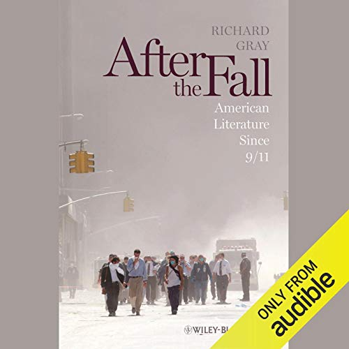 After the Fall     American Literature Since 9/11              By:                                                                                                                                 Richard Gray                               Narrated by:                                                                                                                                 Alex Hyde-White                      Length: 8 hrs and 57 mins     Not rated yet     Overall 0.0