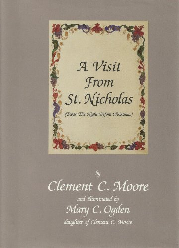A Visit from St. Nicholas (Twas the Night Before Christmas). Illuminated by Mary C. Ogden daughter of Clement C. Moore.