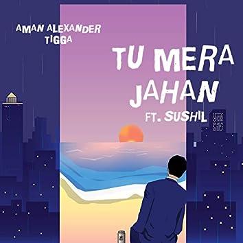 Tu Mera Jahan (feat. Sushil)