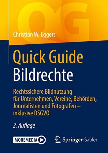 Quick Guide Bildrechte: Rechtssichere Bildnutzung für Unternehmen, Vereine, Behörden, Journalisten und Fotografen – inklusive DSGVO