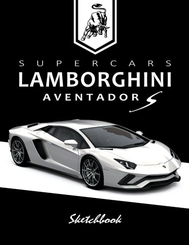 Supercars Lamborghini Aventador S Sketchbook: Blank Paper for Drawing, Doodling or Sketching, Writing (Notebook, Journal) White Paper, 100 Durable Blank Pages with No Lines,(8.5