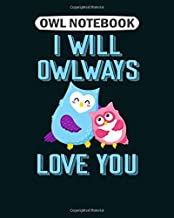 Owl  Notebook: i will owlways love you  College Ruled - 50 sheets, 100 pages - 8 x 10 inches