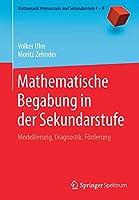 Mathematische Begabung in der Sekundarstufe: Modellierung, Diagnostik, Foerderung (Mathematik Primarstufe und Sekundarstufe I + II)