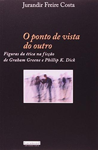 O Ponto de Vista do Outro. Figuras da Ética na Ficção de Graham Greene e Phillipe K. Dick