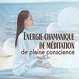 Energie chamanique de méditation de pleine conscience: 2019 Collection de New Age musique pour la méditation...