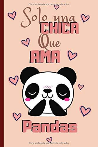 Solo Una Chica Que Ama Pandas: La Libreta De Notas: Forrado Cuaderno, Anotador o Diario Personal Para Llenar, Un Regalo Original y Divertido Para Los Amantes De Pandas