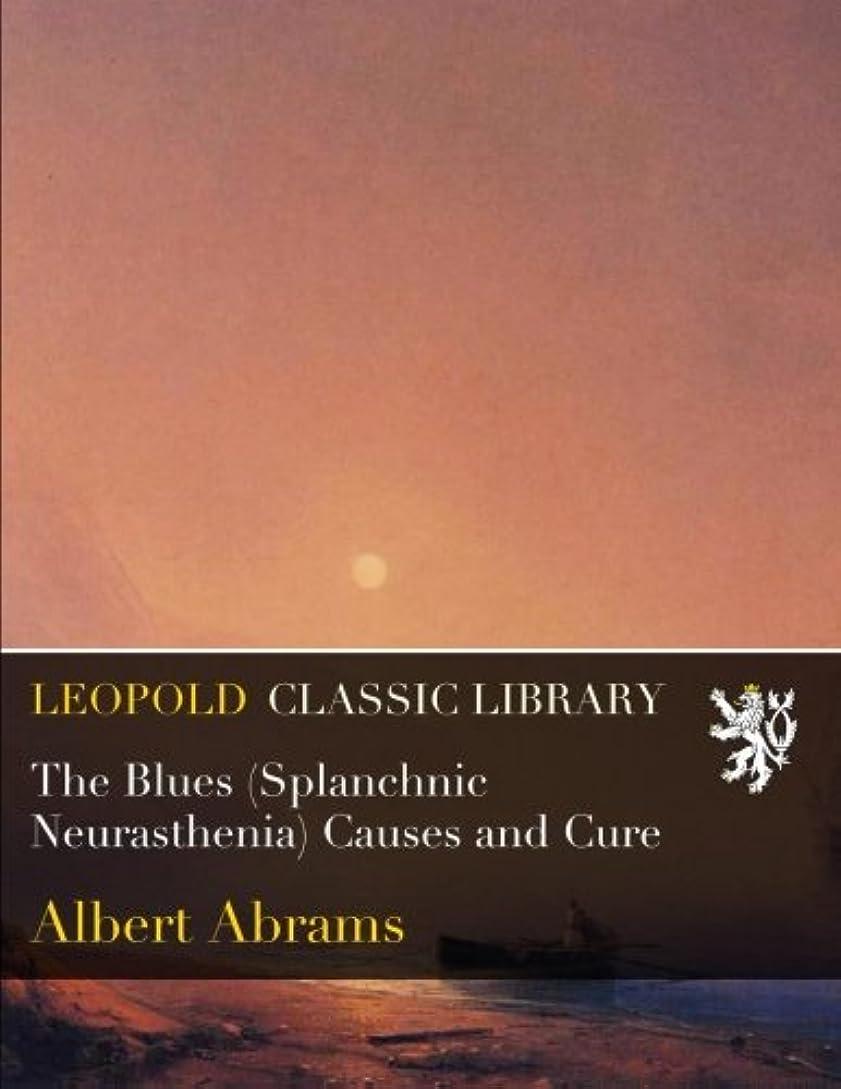 受け入れる全滅させる居間The Blues (Splanchnic Neurasthenia) Causes and Cure