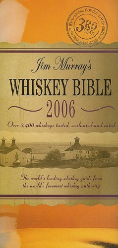 Jim Murray's Whiskey Bible: The World's Leading Whiskey Guide from the World's Foremost Whiskey Authority