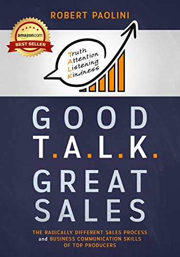Compare Textbook Prices for GOOD TALK GREAT SALES: The Radically Different Sales Process and Business Communication Skills of Top Producers  ISBN 9780578563923 by Paolini, Robert