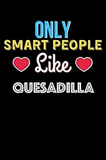 Only Smart People Like QUESADILLA - QUESADILLA Lovers Notebook And Journal Gift: Lined Notebook / Journal Gift, 120 Pages,...