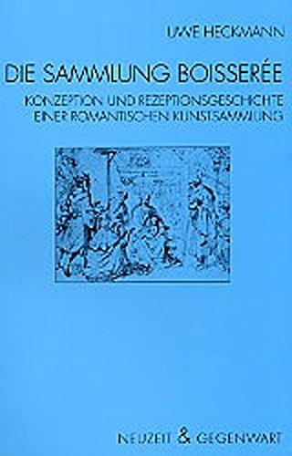 Die Sammlung Boisseree: Konzeption und Rezeptionsgeschichte einer romantischen Kunstsammlung zwischen 1804 und 1827 (Neuzeit und Gegenwart)