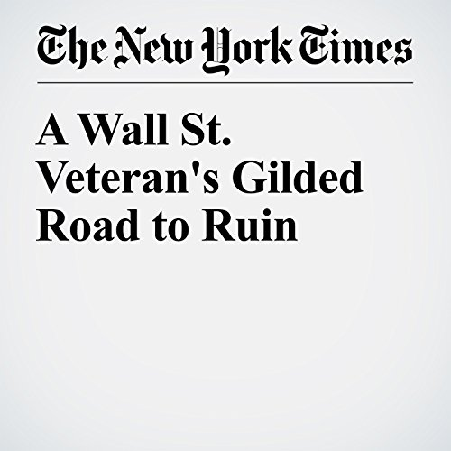 A Wall St. Veteran's Gilded Road to Ruin audiobook cover art