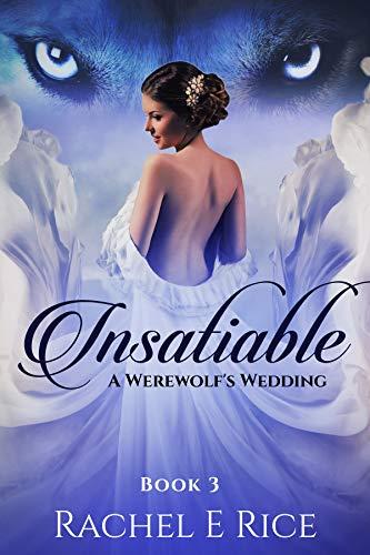 Book: Insatiable - A Werewolf's Wedding by Rachel E Rice