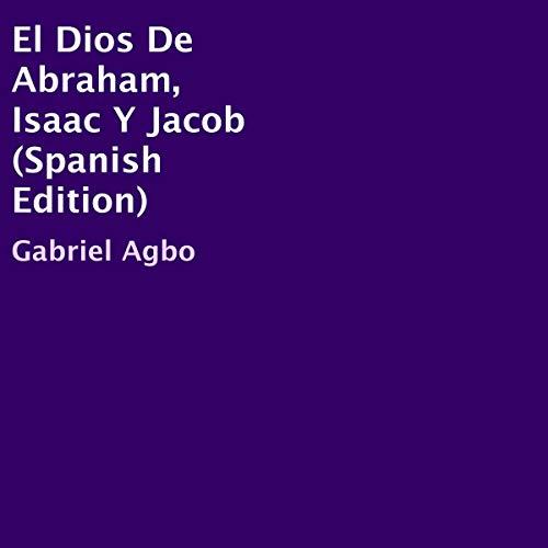 El Dios De Abraham, Isaac Y Jacob [The God of Abraham, Isaac, and Jacob] audiobook cover art