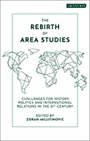 The Rebirth of Area Studies: Challenges for History, Politics and International Relations in the 21st Century