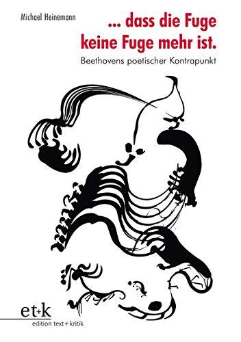... dass die Fuge keine Fuge mehr ist.: Beethovens poetischer Kontrapunkt